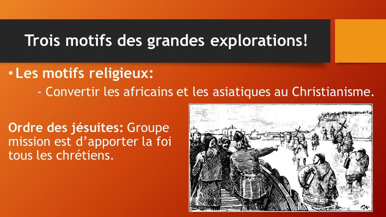 Trois motifs des grandes explorations! Les motifs religieux: - Convertir les africains et les asiatiques au Christianisme. Ordre des jésuites: Grouped