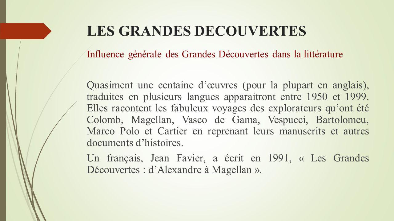 LES GRANDES DECOUVERTES Influence générale des Grandes Découvertes dans la littérature Avec l'apparition de l'imprimerie en 1451 (Gutenberg), on imagi