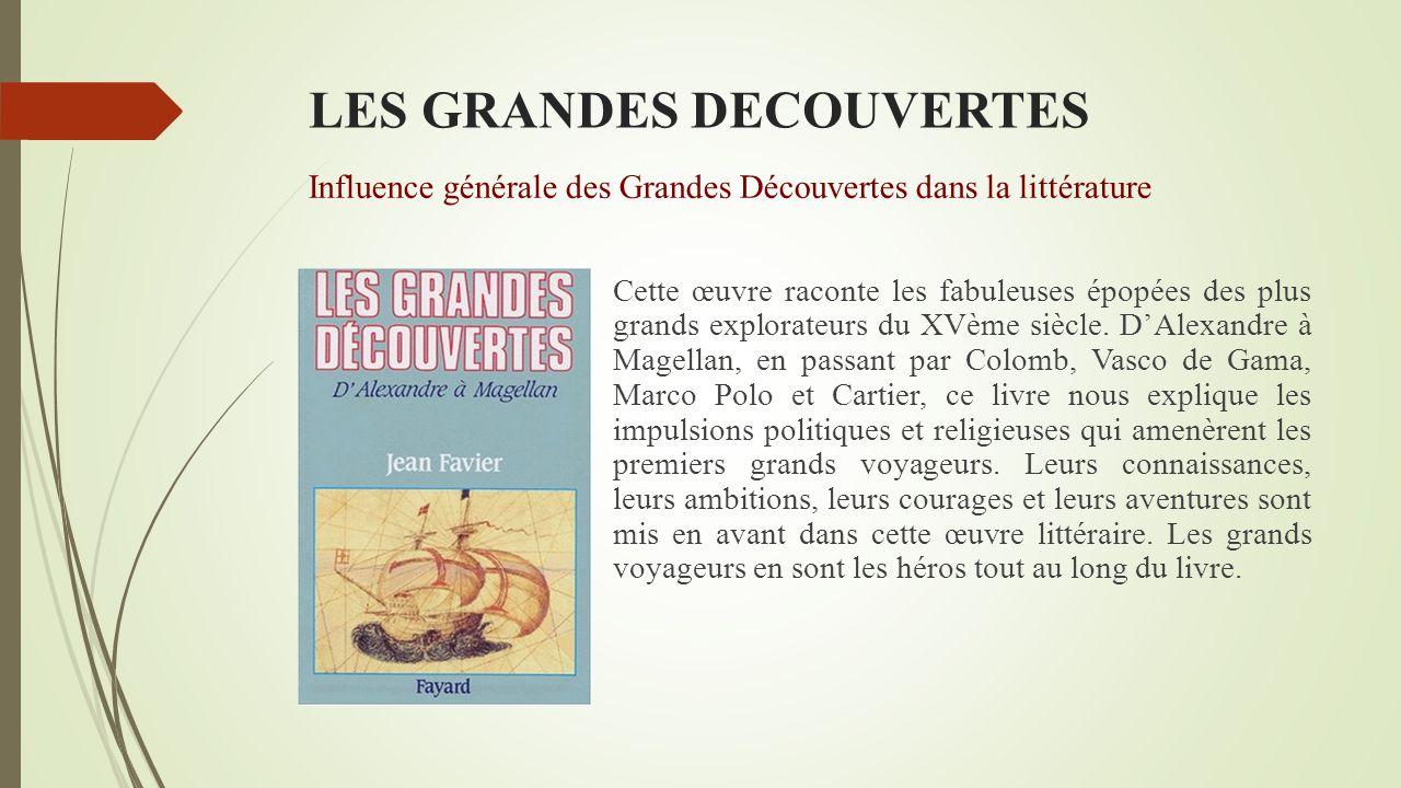 LES GRANDES DECOUVERTES Influence générale des Grandes Découvertes dans la littérature Quasiment une centaine d'œuvres (pour la plupart en anglais), t