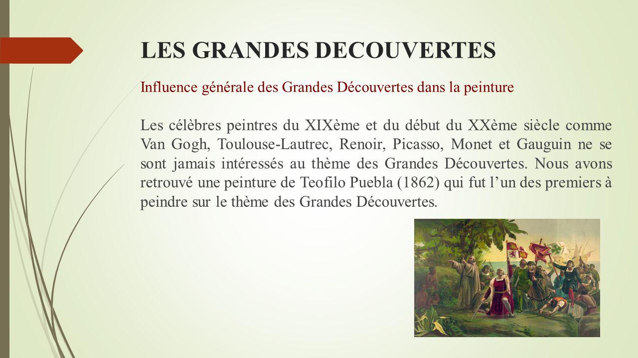 LES GRANDES DECOUVERTES Influence générale des Grandes Découvertes dans la peinture A l'image de la littérature, les peintures concernant les Grandes