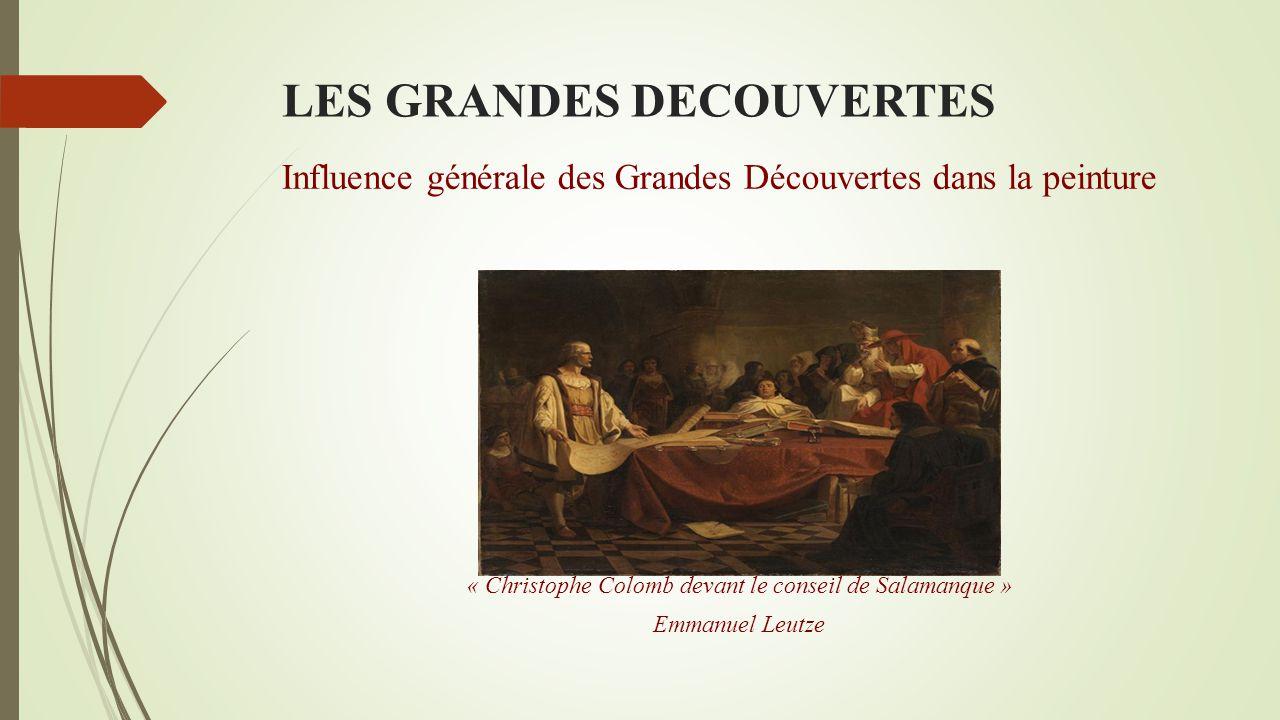 LES GRANDES DECOUVERTES Influence générale des Grandes Découvertes dans la peinture Notre choix de peinture s'est arrêté sur une œuvre d'Emmanuel Leut