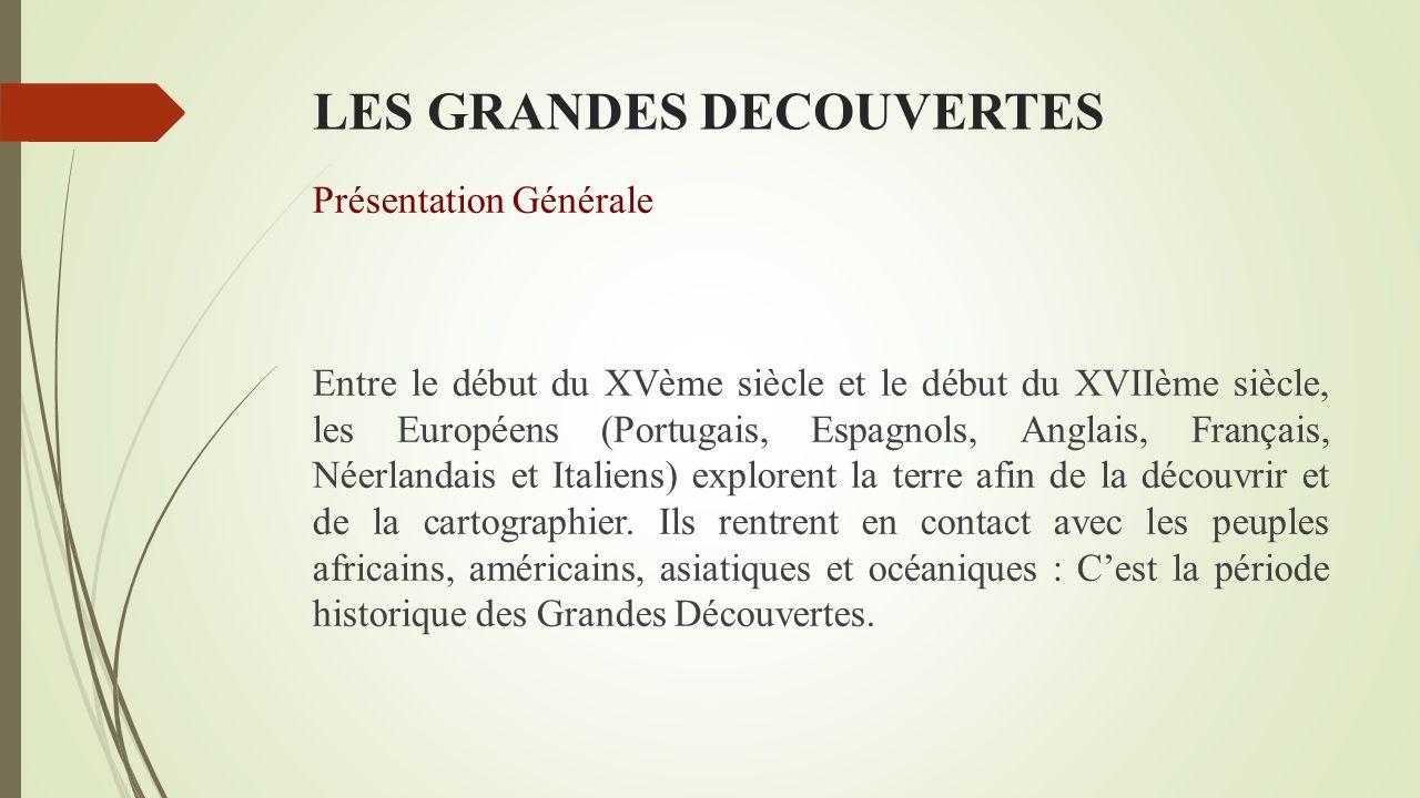 LES GRANDES DECOUVERTES Influence générale des Grandes Découvertes dans la littérature Cette œuvre raconte les fabuleuses épopées des plus grands explorateurs du XVème siècle.