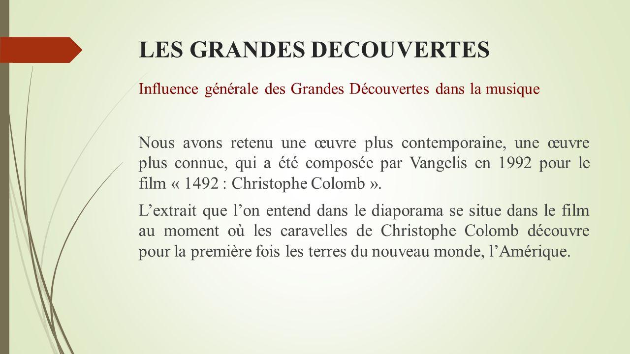LES GRANDES DECOUVERTES Influence générale des Grandes Découvertes dans la musique Au XXème siècle, avec la démocratisation de la musique mais aussi d