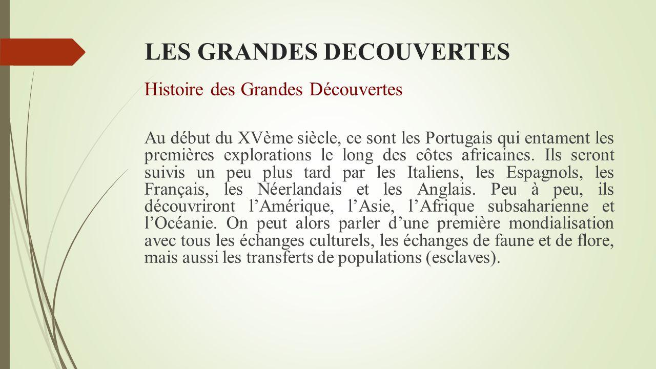 LES GRANDES DECOUVERTES Histoire des Grandes Découvertes Au début du XVème siècle, ce sont les Portugais qui entament les premières explorations le long des côtes africaines.