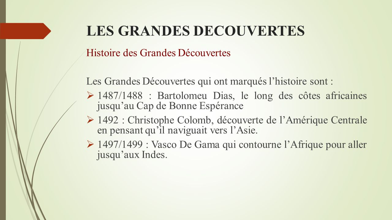 LES GRANDES DECOUVERTES Histoire des Grandes Découvertes Au début du XVème siècle, ce sont les Portugais qui entament les premières explorations le lo
