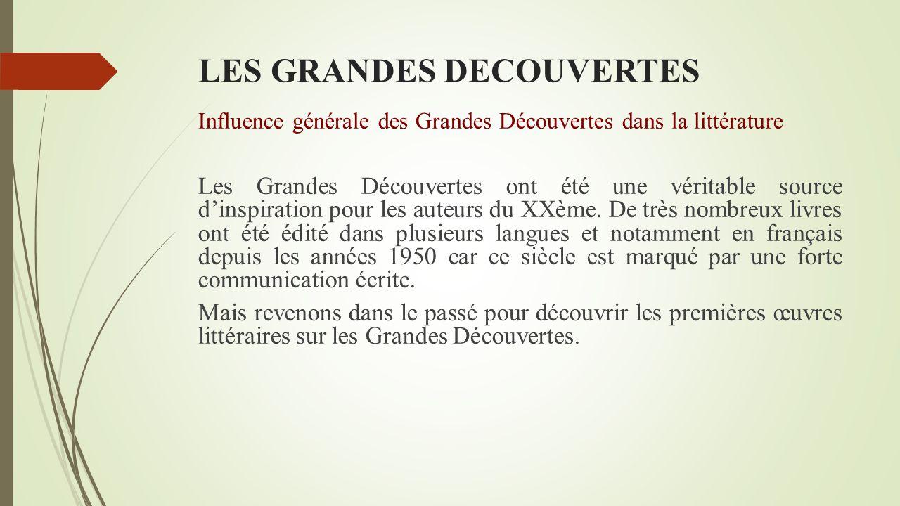 LES GRANDES DECOUVERTES Influence générale des Grandes Découvertes dans la littérature Les Grandes Découvertes ont été une véritable source d'inspiration pour les auteurs du XXème.