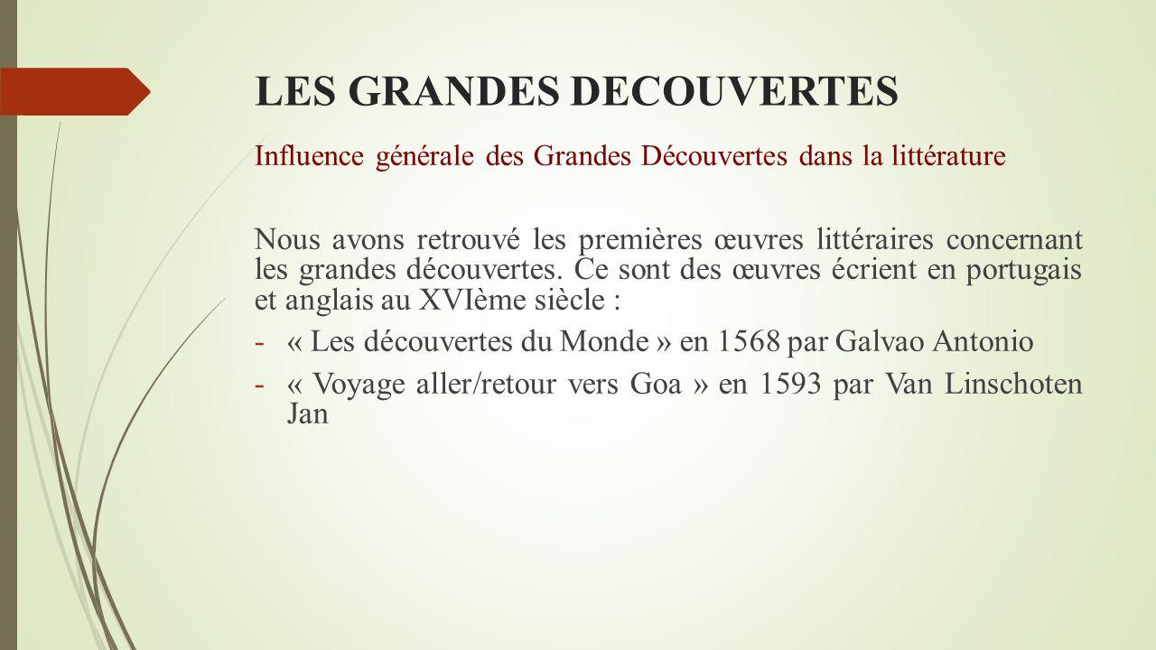 LES GRANDES DECOUVERTES Influence générale des Grandes Découvertes dans la littérature Nous avons retrouvé les premières œuvres littéraires concernant les grandes découvertes.