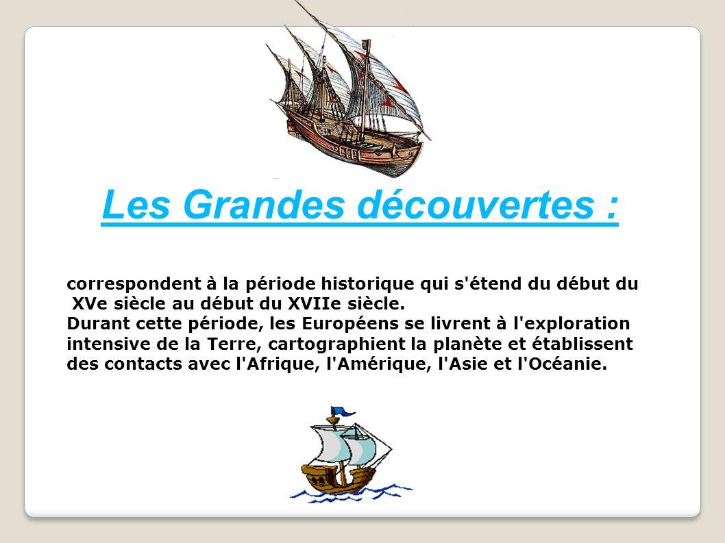 Les Grandes découvertes : correspondent à la période historique qui s'étend du début du XVe siècle au début du XVIIe siècle. Durant cette période, les