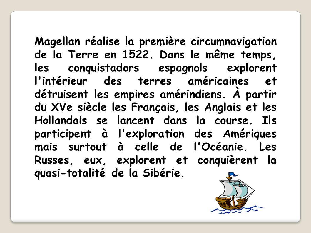 Magellan réalise la première circumnavigation de la Terre en 1522. Dans le même temps, les conquistadors espagnols explorent l'intérieur des terres am