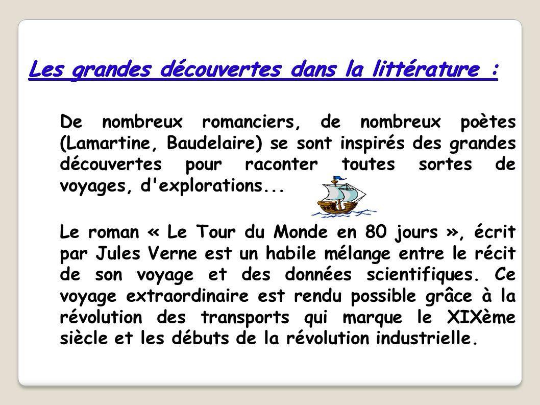 Les grandes découvertes dans la littérature : De nombreux romanciers, de nombreux poètes (Lamartine, Baudelaire) se sont inspirés des grandes découver