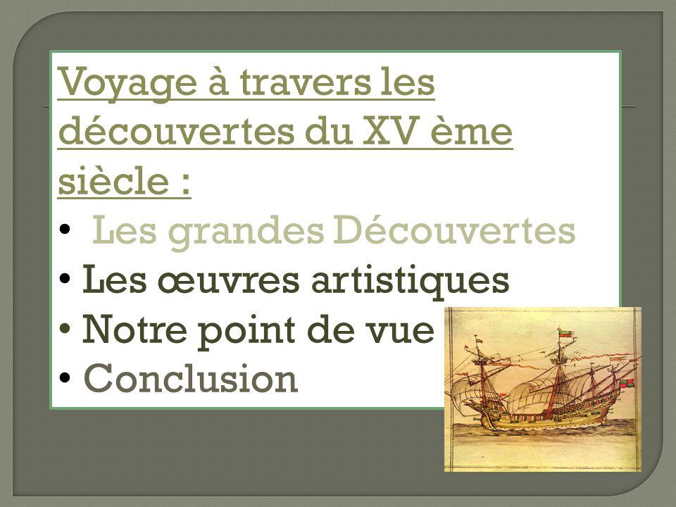 Voyage à travers les découvertes du XV ème siècle : Les grandes Découvertes Les œuvres artistiques Notre point de vue Conclusion