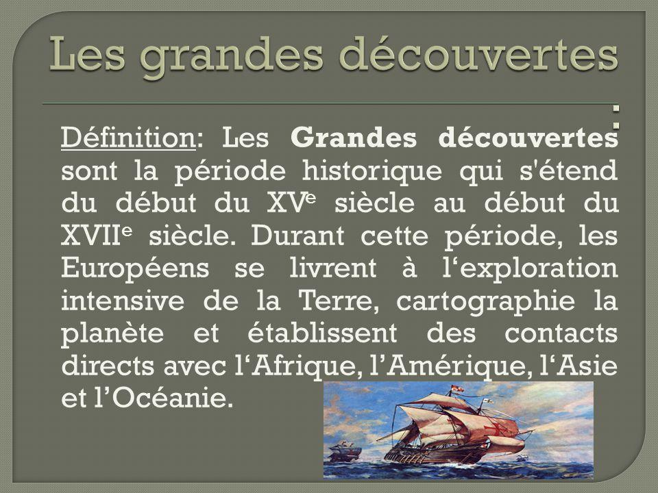 Définition: Les Grandes découvertes sont la période historique qui s étend du début du XV e siècle au début du XVII e siècle.