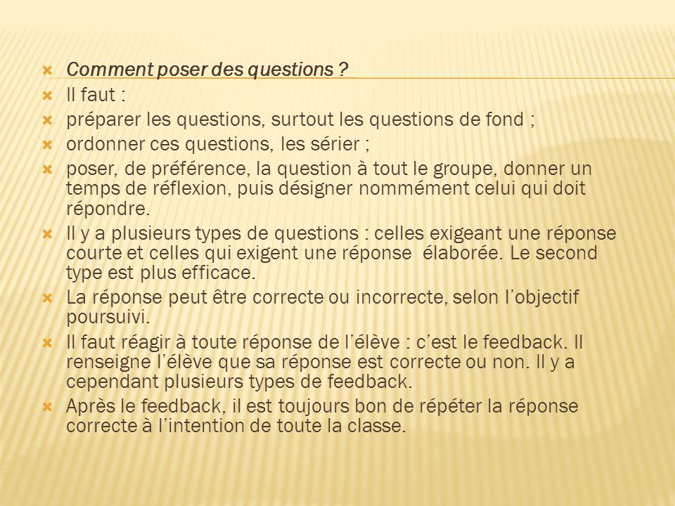  Comment poser des questions ?  Il faut :  préparer les questions, surtout les questions de fond ;  ordonner ces questions, les sérier ;  poser,