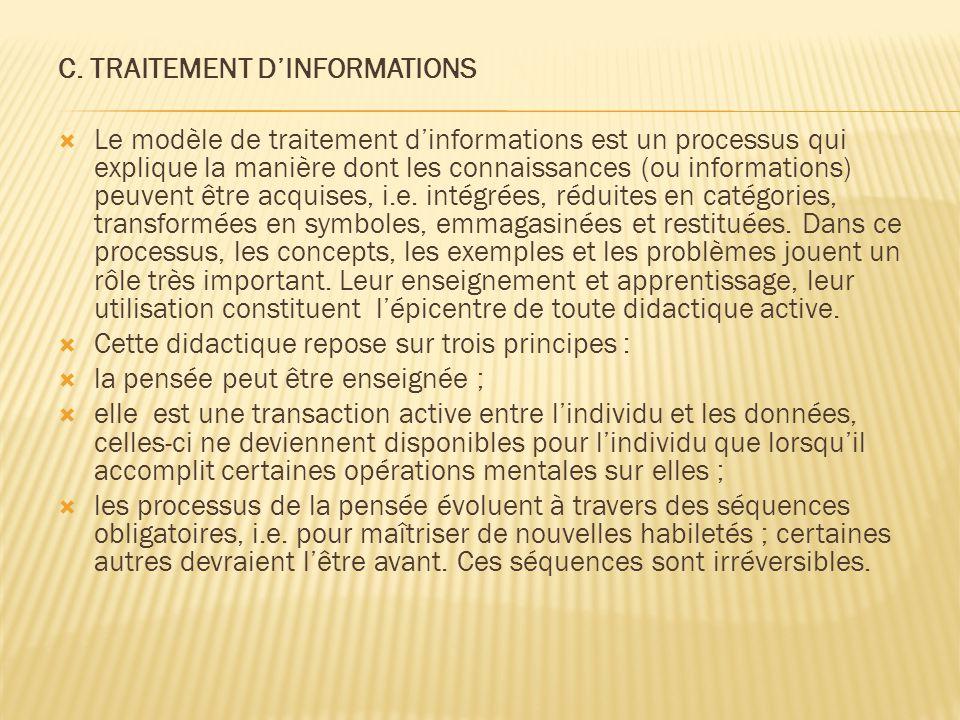 C. TRAITEMENT D'INFORMATIONS  Le modèle de traitement d'informations est un processus qui explique la manière dont les connaissances (ou informations