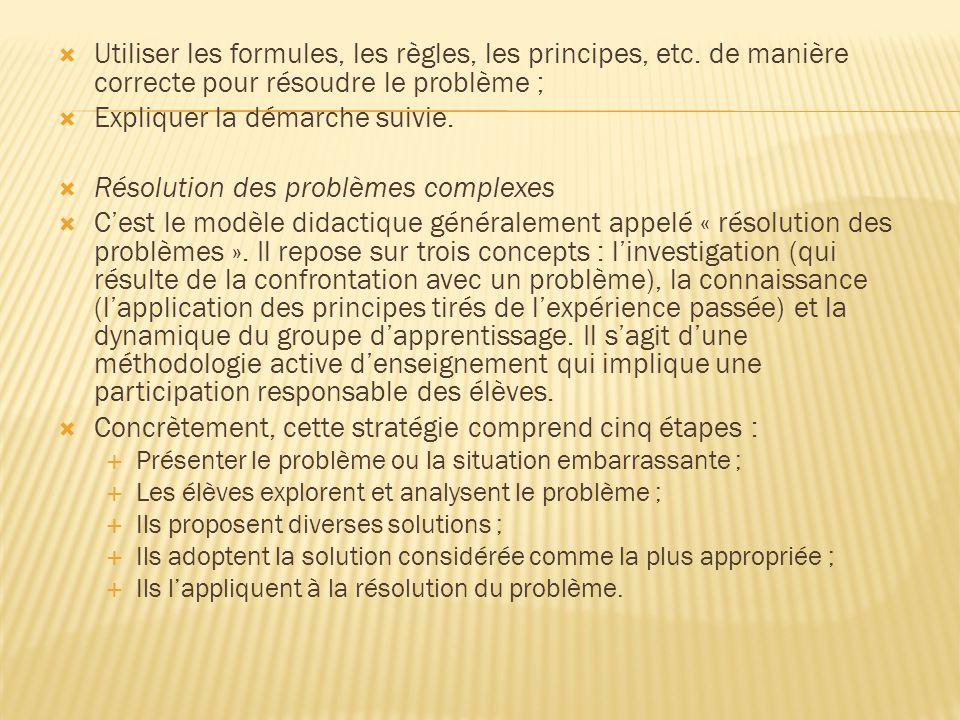  Utiliser les formules, les règles, les principes, etc. de manière correcte pour résoudre le problème ;  Expliquer la démarche suivie.  Résolution