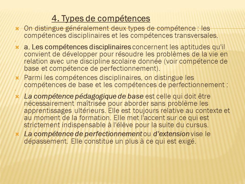 4. Types de compétences  On distingue généralement deux types de compétence : les compétences disciplinaires et les compétences transversales.   a.