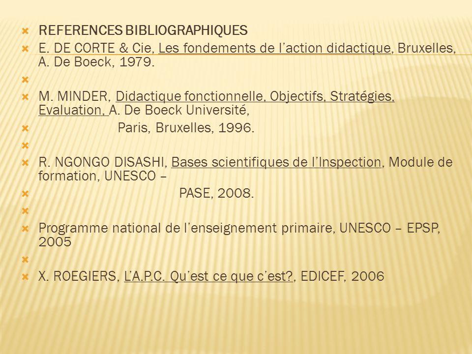  REFERENCES BIBLIOGRAPHIQUES  E. DE CORTE & Cie, Les fondements de l'action didactique, Bruxelles, A. De Boeck, 1979.   M. MINDER, Didactique fonc