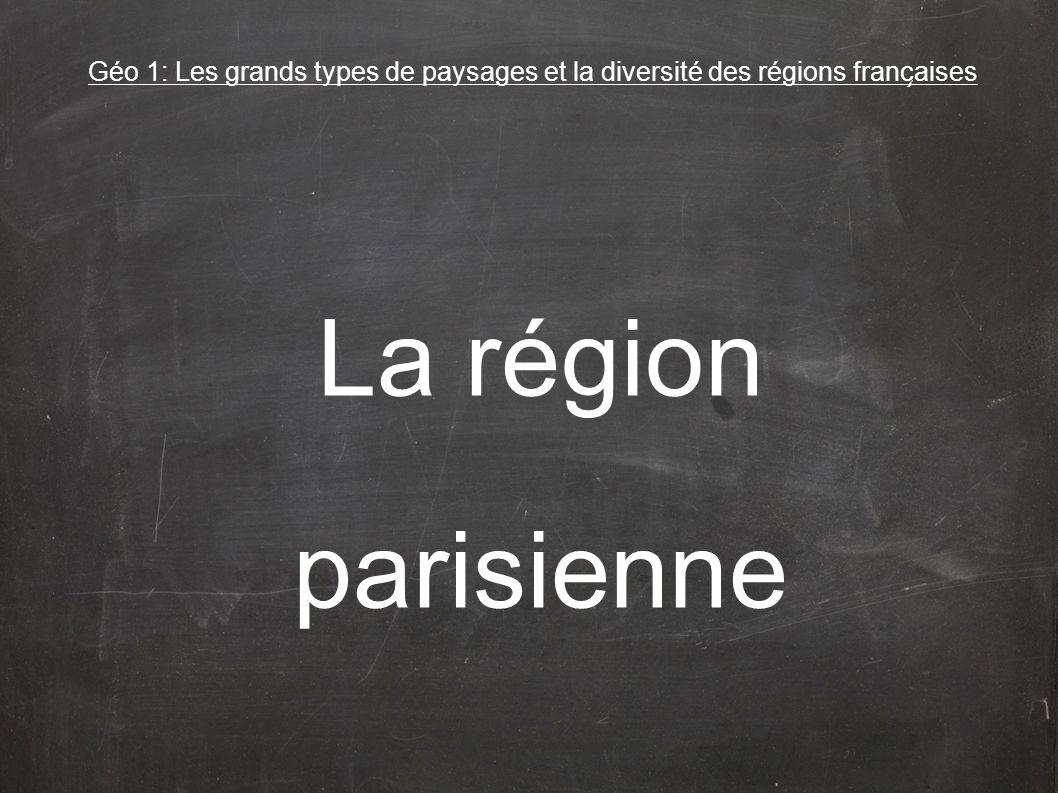 La région parisienne Géo 1: Les grands types de paysages et la diversité des régions franc ̧ aises
