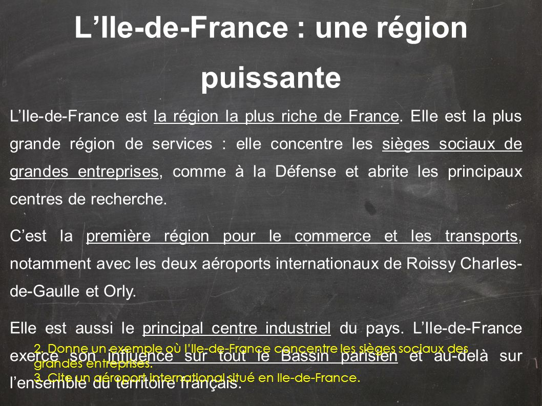 L'Ile-de-France est la région la plus riche de France. Elle est la plus grande région de services : elle concentre les sièges sociaux de grandes entre