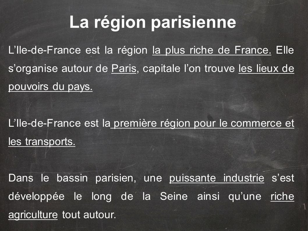 L'Ile-de-France est la région la plus riche de France. Elle s'organise autour de Paris, capitale l'on trouve les lieux de pouvoirs du pays. L'Ile-de-F