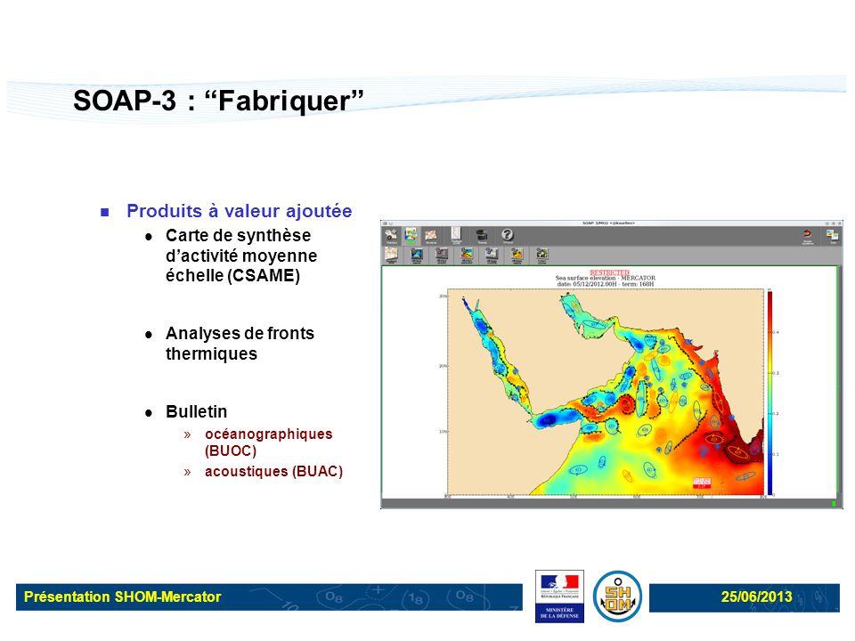"""Présentation SHOM-Mercator25/06/2013 SOAP-3 : """"Fabriquer"""" Produits à valeur ajoutée Carte de synthèse d'activité moyenne échelle (CSAME) Analyses de f"""