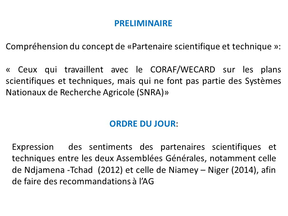 PRELIMINAIRE Compréhension du concept de «Partenaire scientifique et technique »: « Ceux qui travaillent avec le CORAF/WECARD sur les plans scientifiq