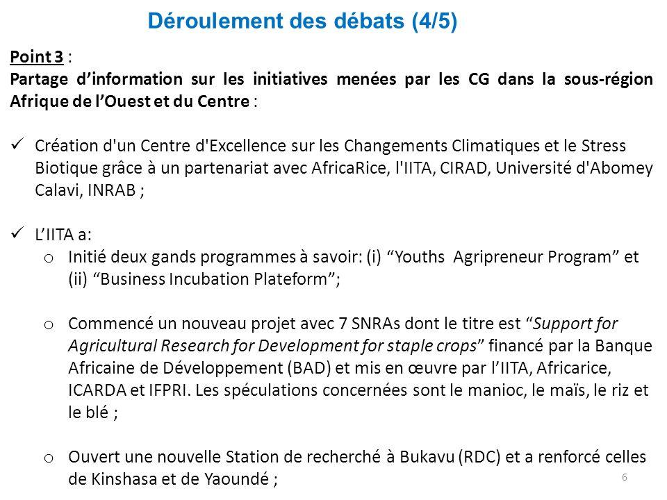 Déroulement des débats (5/5) 7 Point 3 (suite) : L'ICRISAT a lancé le programme de recherche sur les céréales sèches en Afrique de l Ouest et de l IITA a lancé un programme de recherche « Humidtropics » ; L'ICRISAT a organisé une série de sessions de formation sur les techniques moléculaires de sélection.