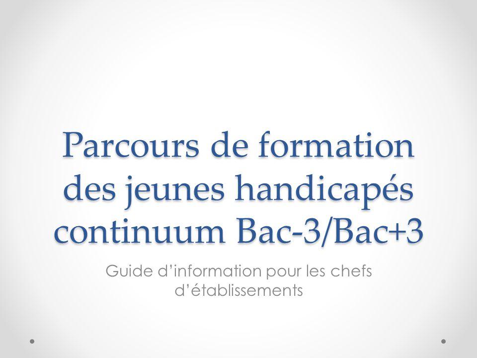 Parcours de formation des jeunes handicapés continuum Bac-3/Bac+3 Guide d'information pour les chefs d'établissements