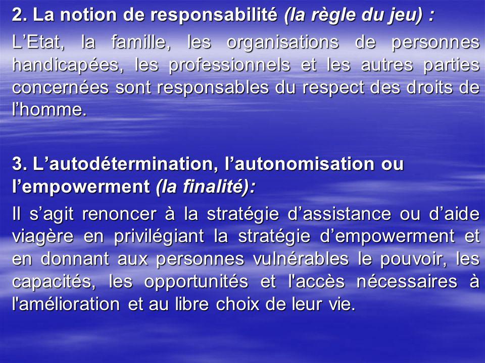 2. La notion de responsabilité (la règle du jeu) : L'Etat, la famille, les organisations de personnes handicapées, les professionnels et les autres pa