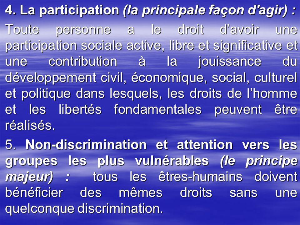 4. La participation (la principale façon d'agir) : Toute personne a le droit d'avoir une participation sociale active, libre et significative et une c