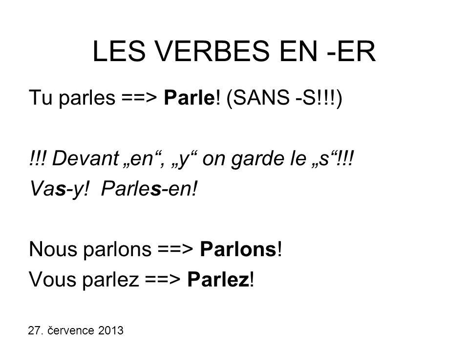 27.července 2013 LES VERBES EN -IR ET LES AUTRES FINIR Tu finis ==> Finis.