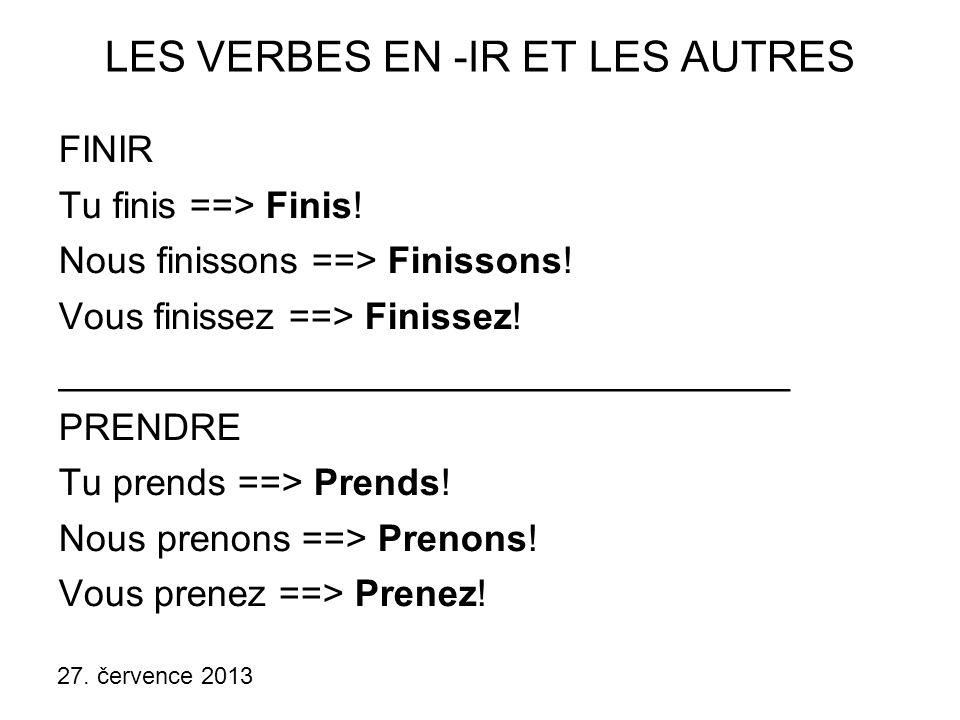 27.července 2013 LES VERBES IRRÉGULIERS ÊTRE Tu es ==> Sois.