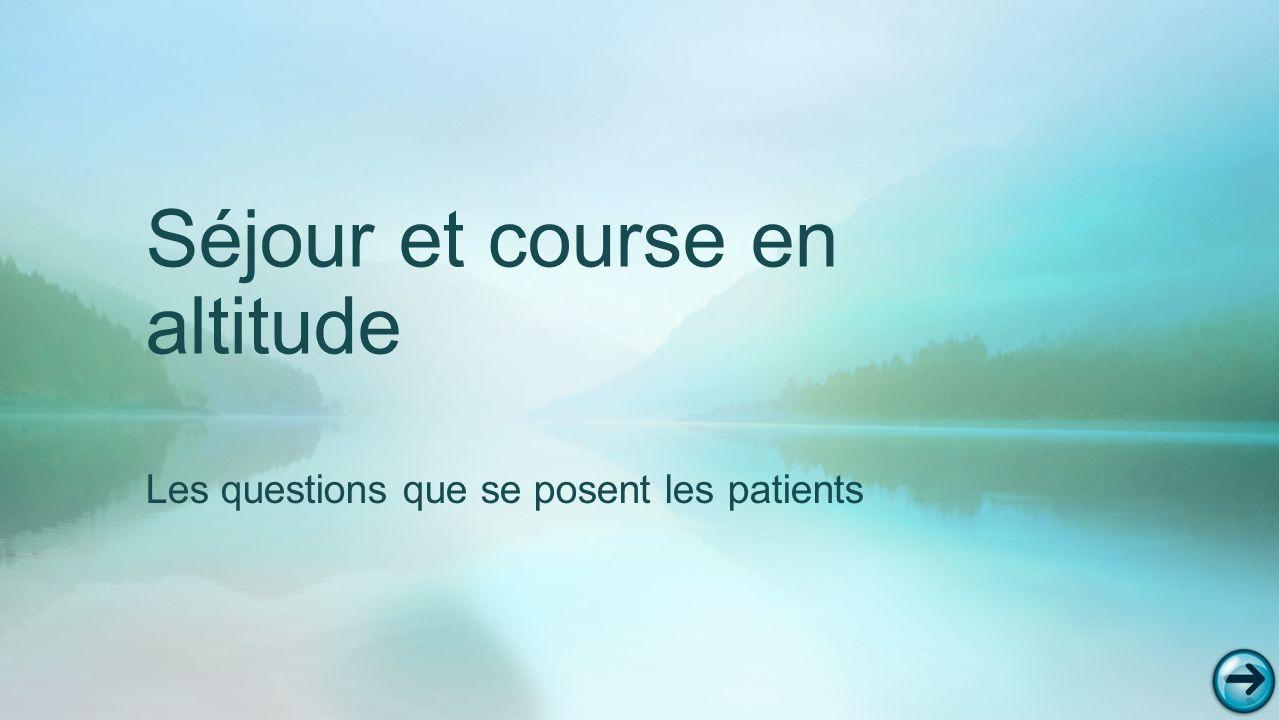 Séjour et course en altitude Les questions que se posent les patients