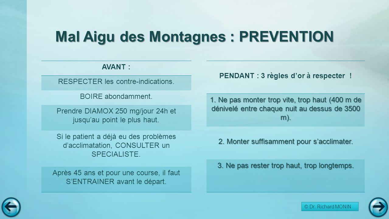 Mal Aigu des Montagnes : PREVENTION © Dr. Richard MONIN AVANT : RESPECTER les contre-indications. BOIRE abondamment. Prendre DIAMOX 250 mg/jour 24h et