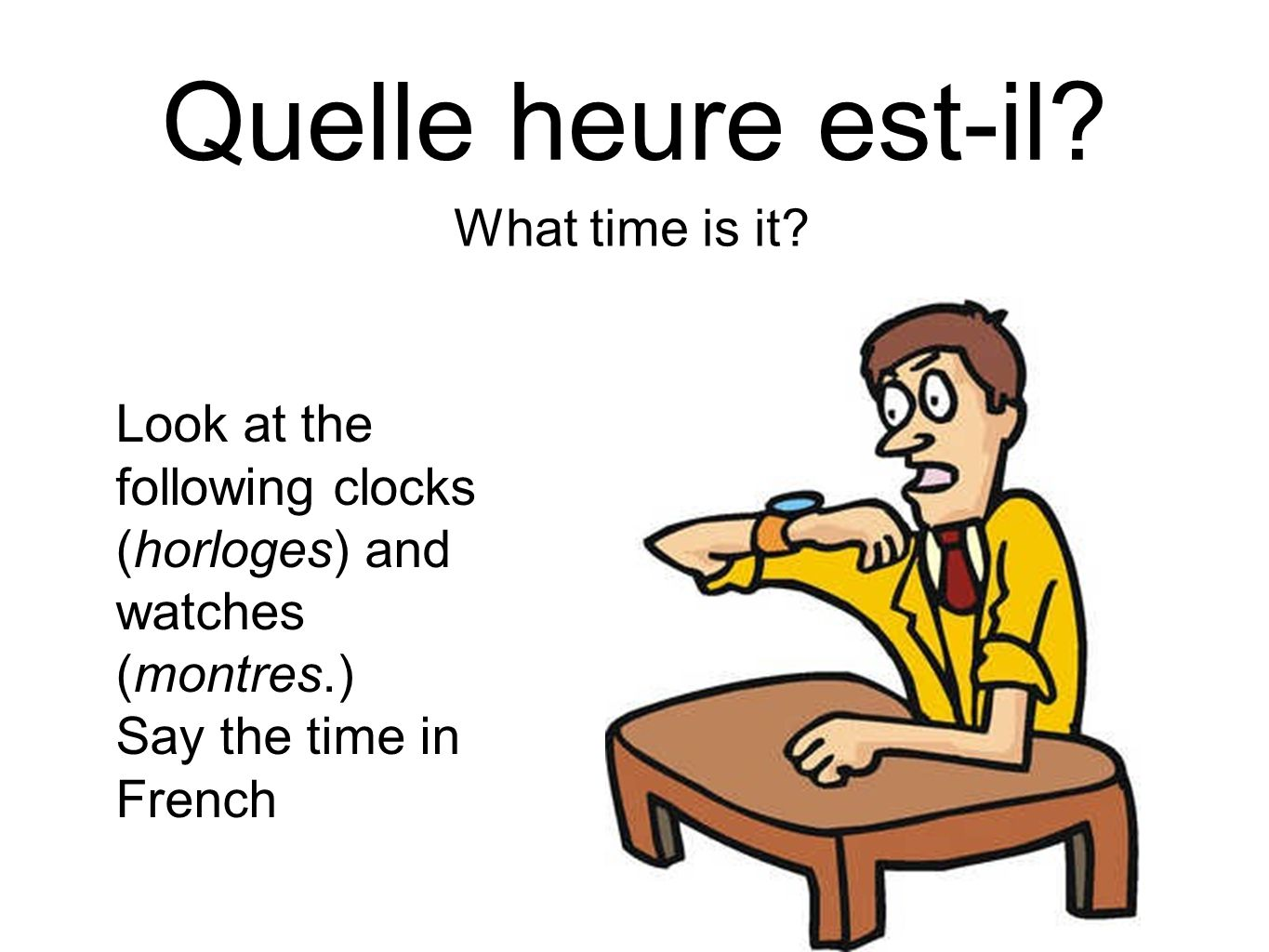 Quelle heure est-il? What time is it? Look at the following clocks (horloges) and watches (montres.) Say the time in French