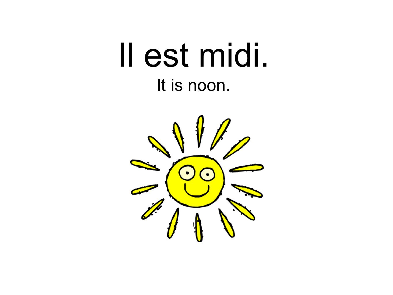Il est midi. It is noon.
