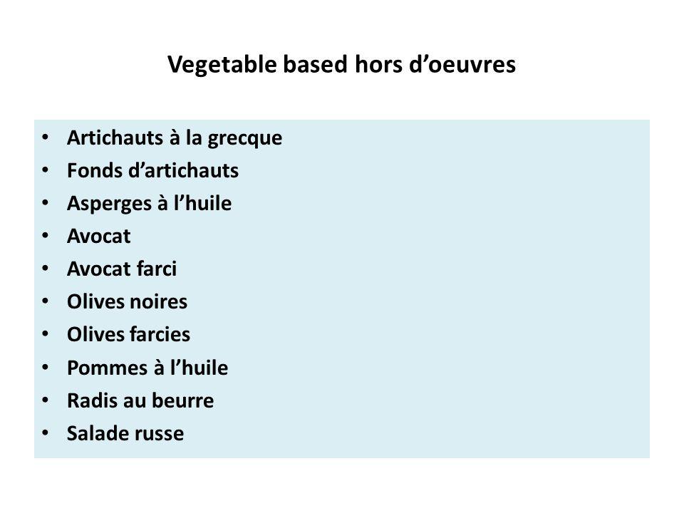 Vegetable based hors d'oeuvres Artichauts à la grecque Fonds d'artichauts Asperges à l'huile Avocat Avocat farci Olives noires Olives farcies Pommes à