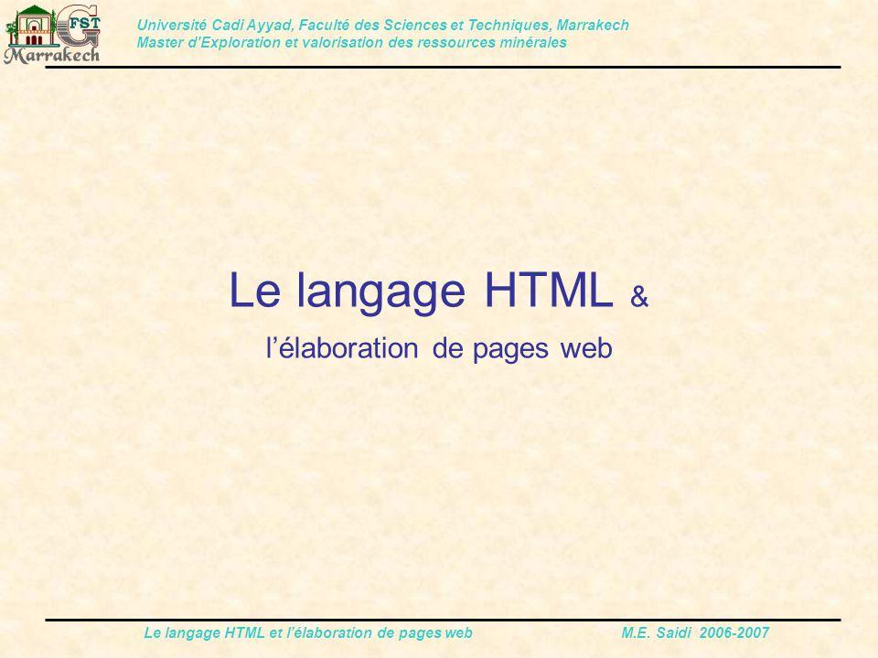 Le langage HTML et l'élaboration de pages web M.E. Saidi 2006-2007 Le langage HTML & l'élaboration de pages web Université Cadi Ayyad, Faculté des Sci