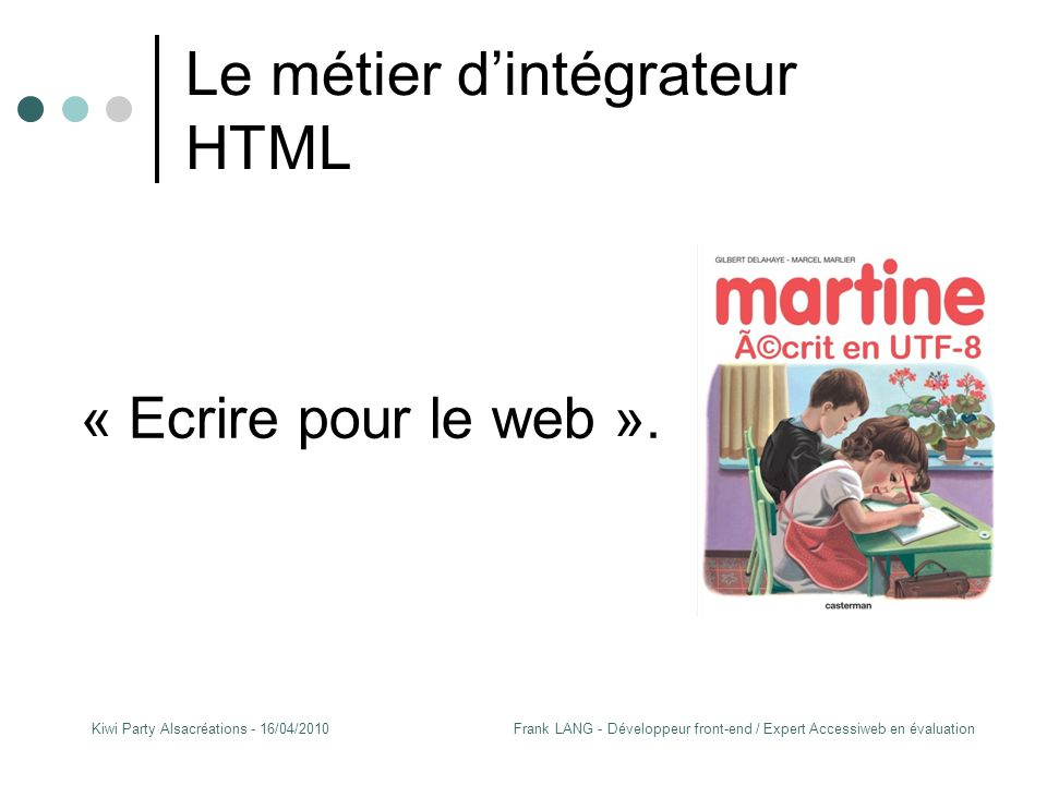 Frank LANG - Développeur front-end / Expert Accessiweb en évaluationKiwi Party Alsacréations - 16/04/2010 Le métier d'intégrateur HTML « Ecrire pour le web ».