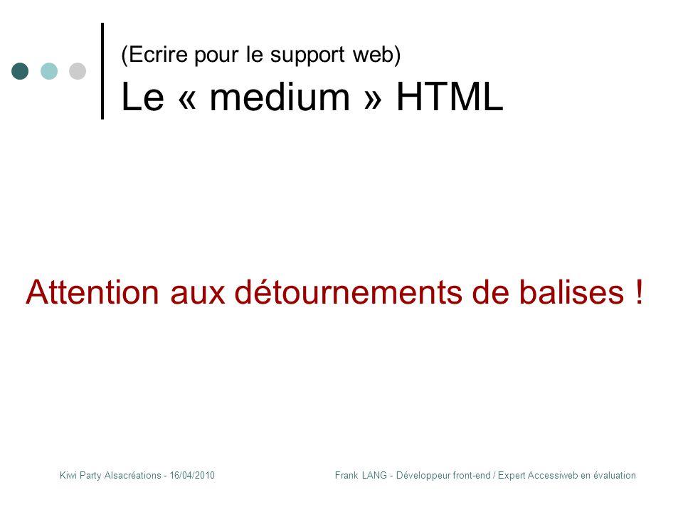 Frank LANG - Développeur front-end / Expert Accessiweb en évaluationKiwi Party Alsacréations - 16/04/2010 (Ecrire pour le support web) Le « medium » HTML Deux « types » de balises HTML