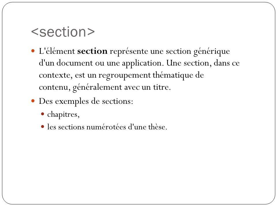L élément section représente une section générique d un document ou une application.