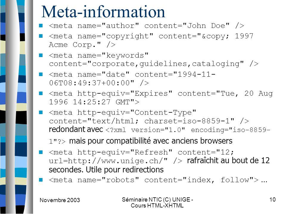 Novembre 2003 Séminaire NTIC (C) UNIGE - Cours HTML-XHTML 10 Meta-information redondant avec mais pour compatibilité avec anciens browsers rafraîchit au bout de 12 secondes.