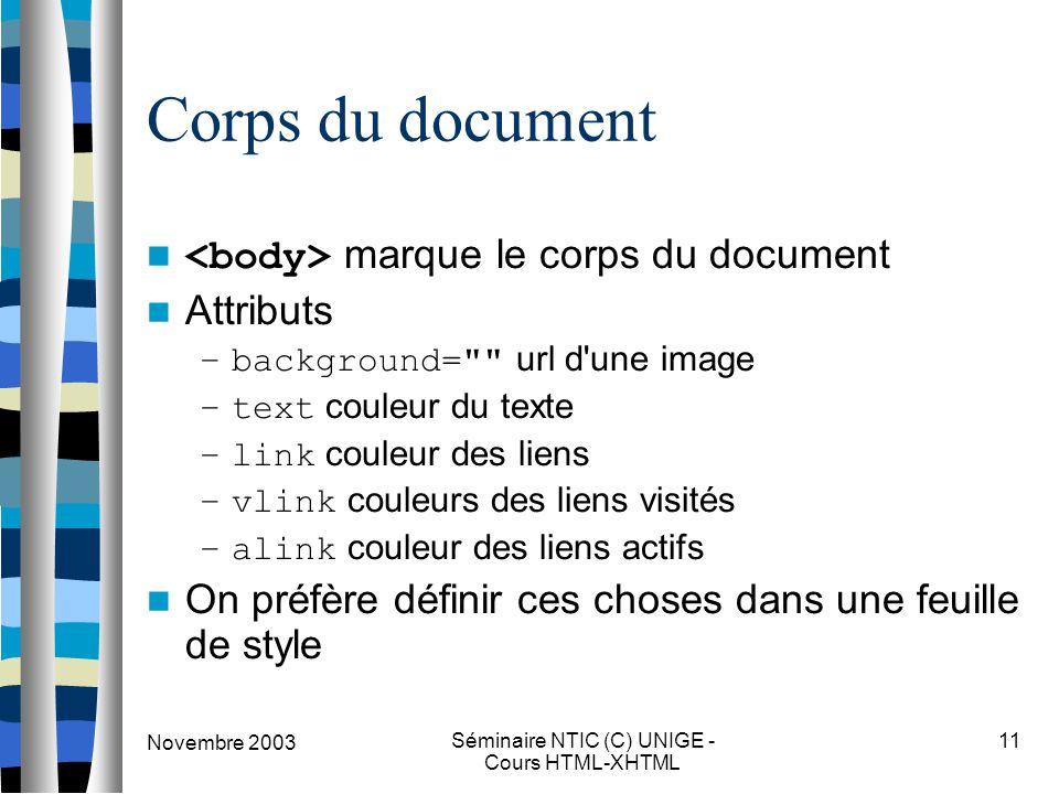 Novembre 2003 Séminaire NTIC (C) UNIGE - Cours HTML-XHTML 11 Corps du document marque le corps du document Attributs –background=