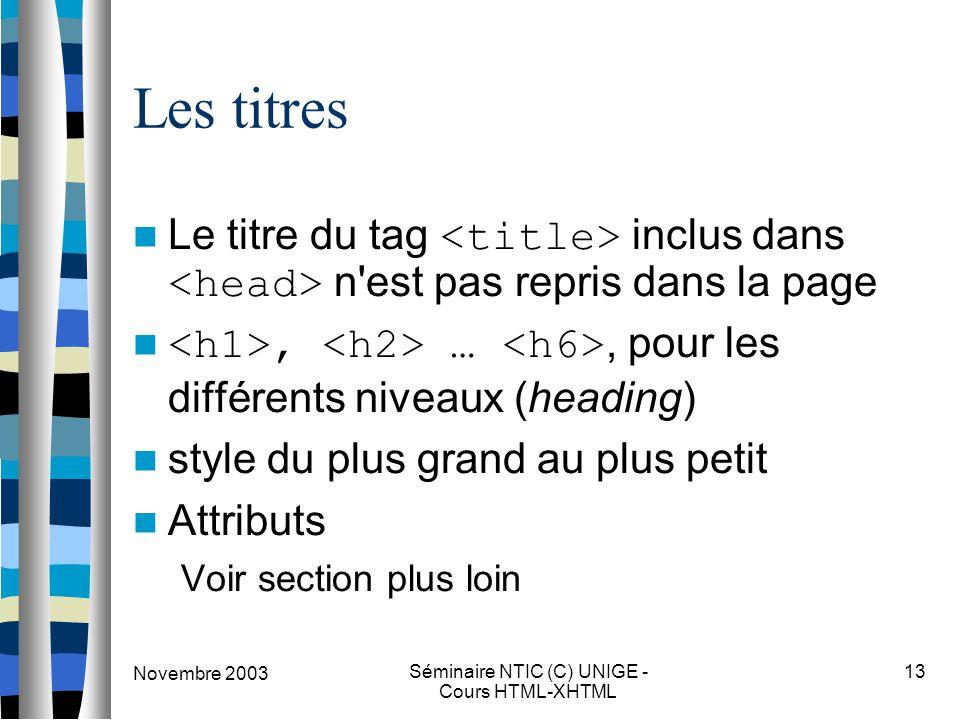 Novembre 2003 Séminaire NTIC (C) UNIGE - Cours HTML-XHTML 13 Les titres Le titre du tag inclus dans n'est pas repris dans la page, …, pour les différe