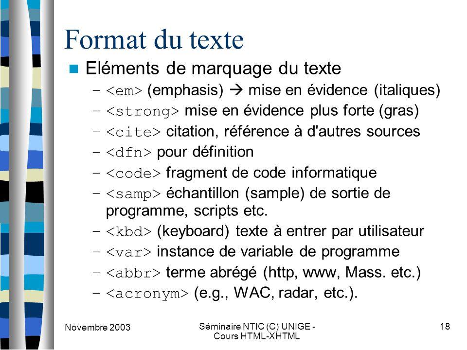 Novembre 2003 Séminaire NTIC (C) UNIGE - Cours HTML-XHTML 18 Format du texte Eléments de marquage du texte – (emphasis)  mise en évidence (italiques)