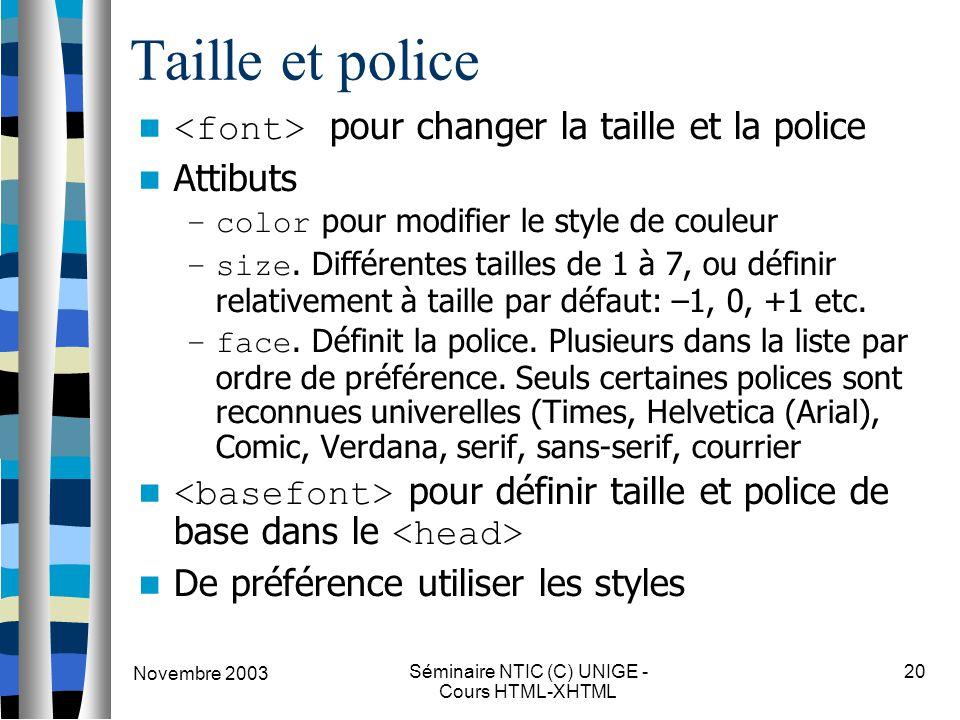 Novembre 2003 Séminaire NTIC (C) UNIGE - Cours HTML-XHTML 20 Taille et police pour changer la taille et la police Attibuts –color pour modifier le sty