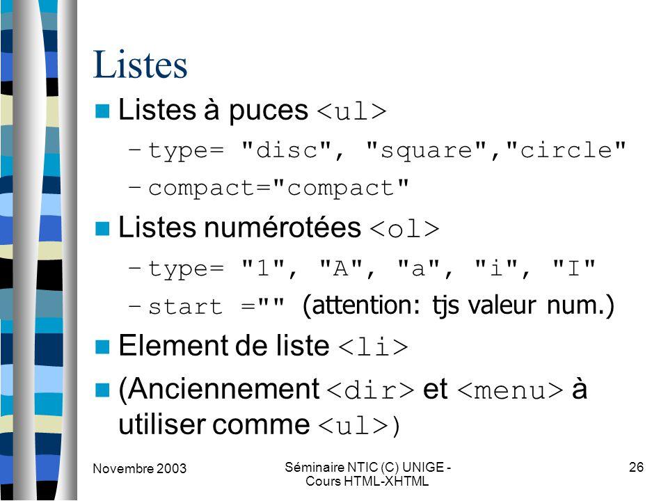 Novembre 2003 Séminaire NTIC (C) UNIGE - Cours HTML-XHTML 26 Listes Listes à puces –type=