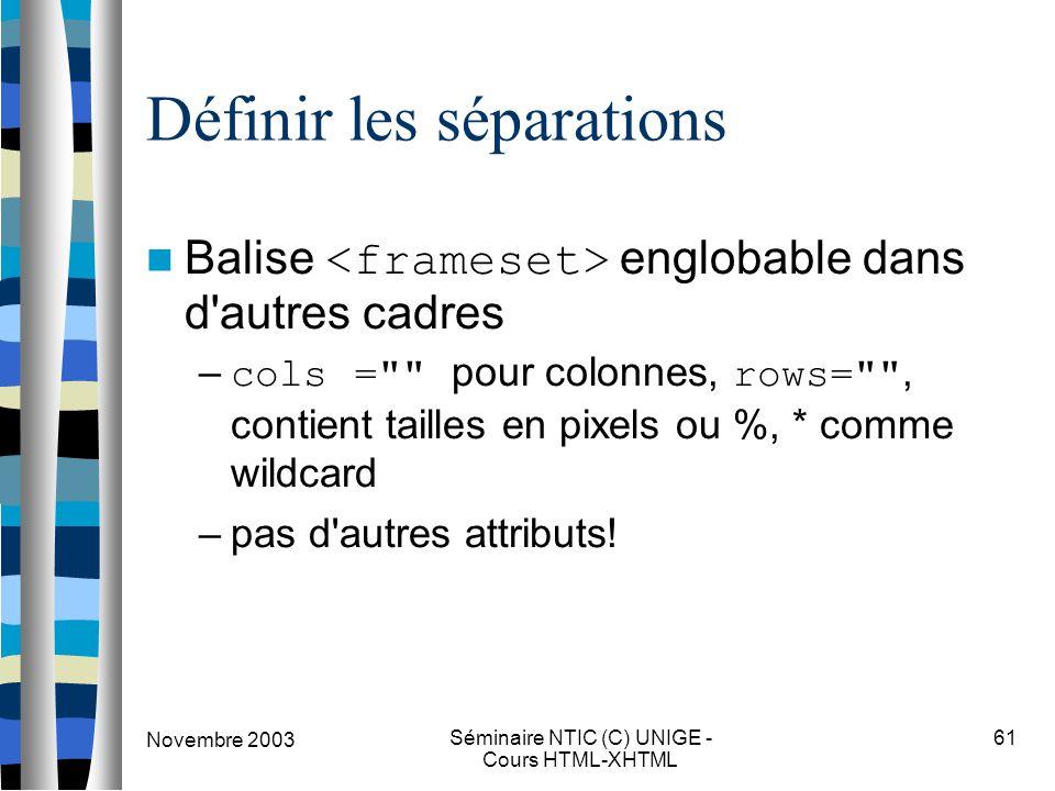 Novembre 2003 Séminaire NTIC (C) UNIGE - Cours HTML-XHTML 61 Définir les séparations Balise englobable dans d'autres cadres – cols =