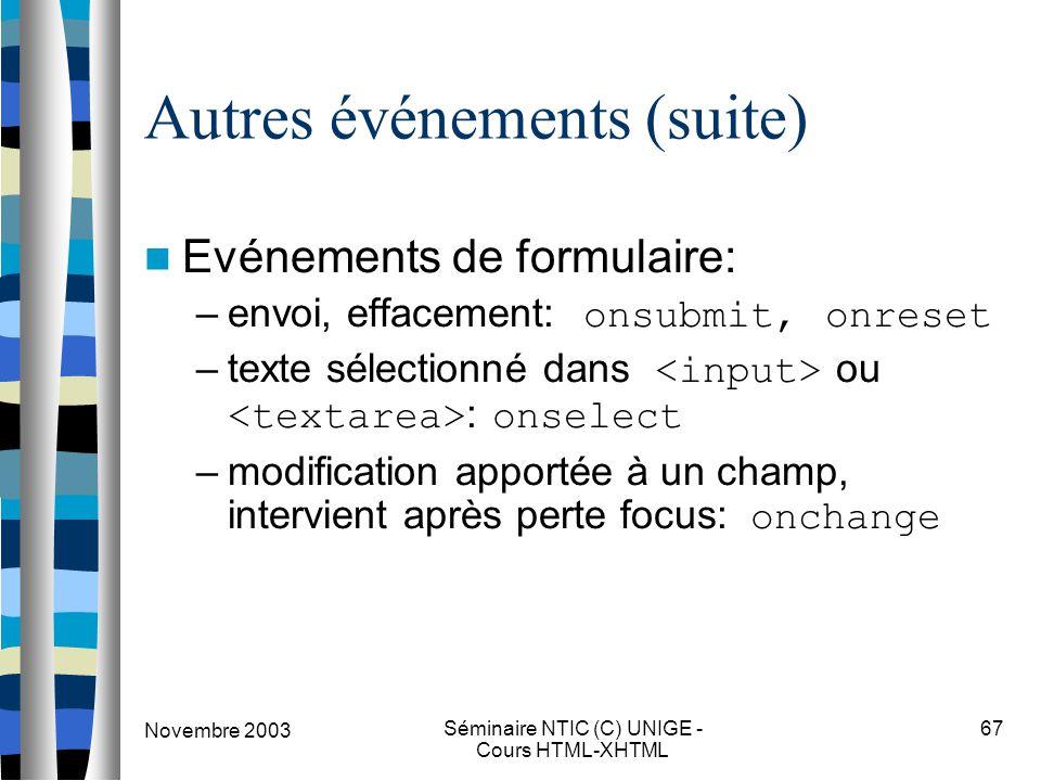 Novembre 2003 Séminaire NTIC (C) UNIGE - Cours HTML-XHTML 67 Autres événements (suite) Evénements de formulaire: –envoi, effacement: onsubmit, onreset