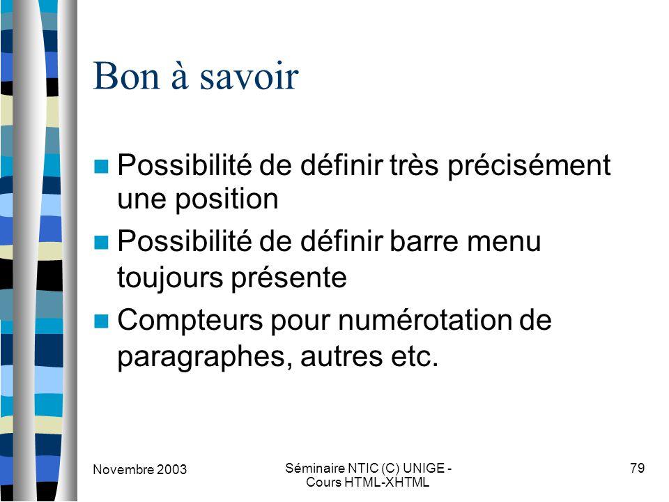 Novembre 2003 Séminaire NTIC (C) UNIGE - Cours HTML-XHTML 79 Bon à savoir Possibilité de définir très précisément une position Possibilité de définir